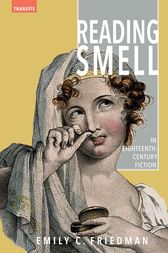 Reading Smell in Eighteenth-Century Fiction by Emily C. Friedman