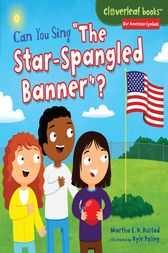 Can You Sing The Star-Spangled Banner? by Martha E. H. Rustad