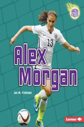 Alex Morgan by Jon M. Fishman