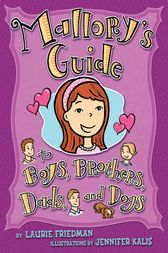 Mallory's Guide to Boys, Brothers, Dads, and Dogs by Laurie Friedman
