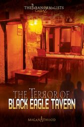The Terror of Black Eagle Tavern by Megan Atwood