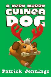 A Very Merry Guinea Dog by Patrick Jennings