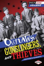 Outlaws, Gunslingers, and Thieves by Heather E. Schwartz