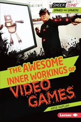 The Awesome Inner Workings of Video Games by Arie Kaplan