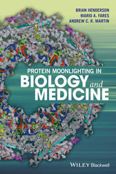 Protein Moonlighting in Biology and Medicine by Brian Henderson