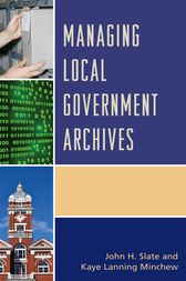 Managing Local Government Archives by John H. Slate
