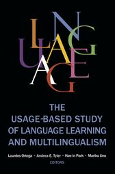 The Usage-based Study of Language Learning and Multilingualism by Lourdes Ortega