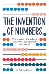 The Invention of Numbers by Peter Bentley