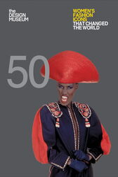 Fifty Women's Fashion Icons that Changed the World by Lauren Cochrane