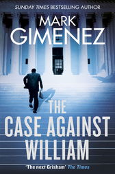 The Case Against William by Mark Gimenez