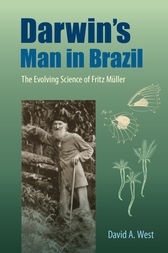 Darwin's Man in Brazil by David A. West