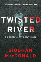 Twisted River: A gripping and unmissable psychological thriller by Siobhan MacDonald