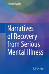 Narratives of Recovery from Serious Mental Illness by William Tucker