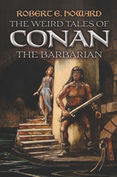 The Weird Tales of Conan the Barbarian by Robert E. Howard