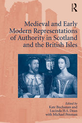 Medieval and Early Modern Representations of Authority in Scotland and the British Isles by Kate Buchanan