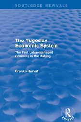 The Yugoslav Economic System (Routledge Revivals) by Branko Horvat