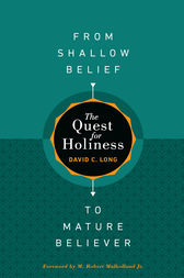 The Quest for Holiness—From Shallow Belief to Mature Believer by David C. Long