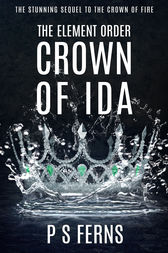 The Element Order: Crown of Ida by P.S. Ferns