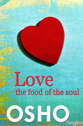 Love  the Food of the Soul by Osho; Osho International Foundation