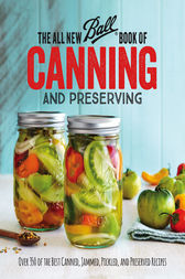 The All New Ball Book Of Canning And Preserving by Jarden Home Brands