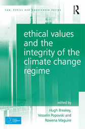 Ethical Values and the Integrity of the Climate Change Regime by Hugh Breakey