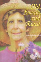 Old, Female, and Rural by B Jan Mcculloch
