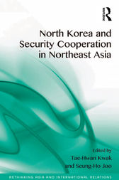 North Korea and Security Cooperation in Northeast Asia by Tae-Hwan Kwak