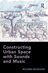 Constructing Urban Space with Sounds and Music by Ricciarda Belgiojoso