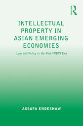 Intellectual Property in Asian Emerging Economies by Assafa Endeshaw