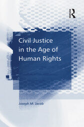 Civil Justice in the Age of Human Rights by Joseph M. Jacob