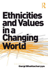 Ethnicities and Values in a Changing World by Gargi Bhattacharyya