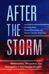 After the Storm: Militarization, Occupation, and Segregation in Post-Katrina America by Lori Martin
