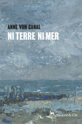 Ni terre ni mer by Anne Von Canal