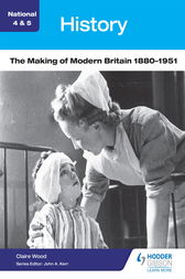 National 4 & 5 History: The Making of Modern Britain 1880-1951 by Claire Wood