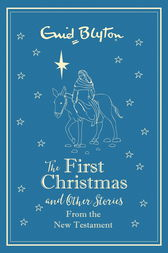 The First Christmas and Other Bible Stories From the New Testament by Enid Blyton