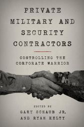 Private Military and Security Contractors by Gary Schaub