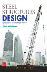Steel Structures Design for Lateral and Vertical Forces, Second Edition by Alan Williams