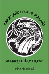 Faries and Folk of Ireland by William Henry Frost