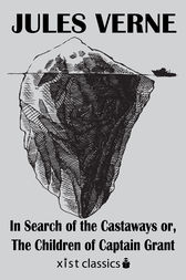 In Search of the Castaways or, The Children of Captain Grant by Jules Verne