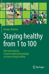 Staying healthy from 1 to 100 by Dietger Mathias