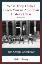 What They Didn't Teach You in American History Class by Mike Henry