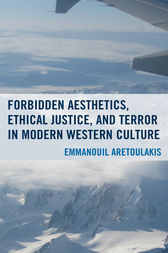 Forbidden Aesthetics, Ethical Justice, and Terror in Modern Western Culture by Emmanouil Aretoulakis