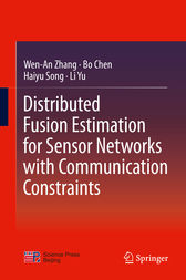 Distributed Fusion Estimation for Sensor Networks with Communication Constraints by Wen-An Zhang