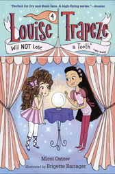 Louise Trapeze Will NOT Lose a Tooth by Micol Ostow