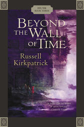 Beyond the Wall of Time by Russell Kirkpatrick