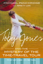 Toby Jones And The Mystery Of The Time Travel Tour by Brett Lee