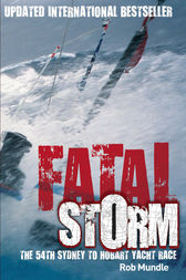 Fatal Storm: The 54th Sydney to Hobart Yacht Race - 10th Anniversary Edition by Rob Mundle