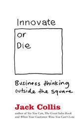 Innovate or Die: Outside the square business thinking by Jack Collis