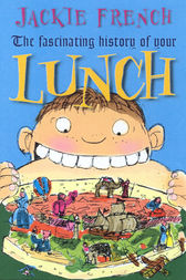 The Fascinating History of Your Lunch by Jackie French