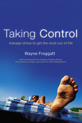 Taking Control: Manage Stress To Get The Most Out Of Life by Wayne Froggatt